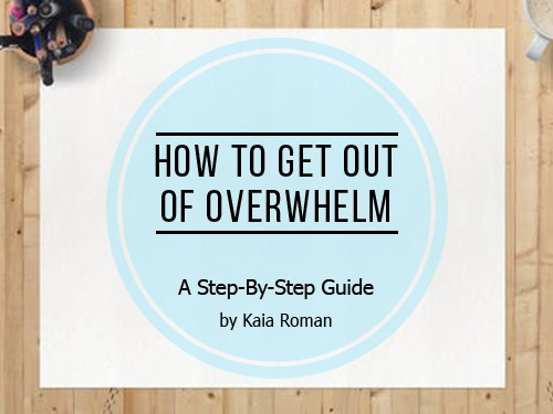 How To Get Out Of Overwhelm: A Step-by-Step Guide